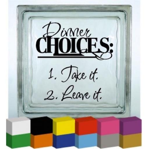 Dinner Choices: 1. Take it 2. Leave it Vinyl Glass Block / Photo Frame Decal / Sticker