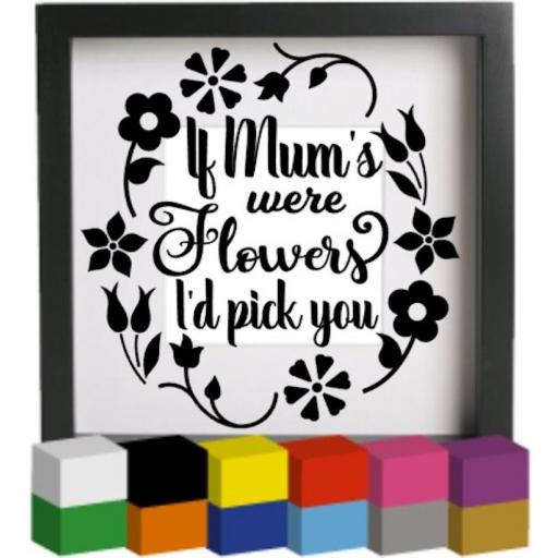 If Mum's were flowers V3 Vinyl Glass Block / Photo Frame Decal / Sticker / Graphic