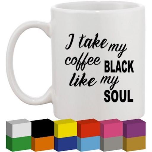 I take my coffee black Glass / Mug / Cup Decal / Sticker / Graphic