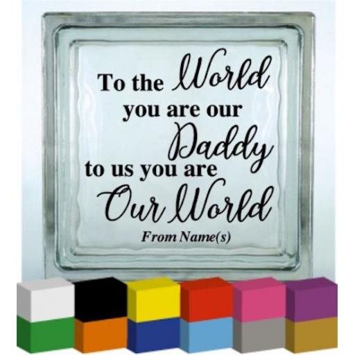 To the World you are our (Personalised) Vinyl Glass Block / Photo Frame Decal / Sticker/ Graphic