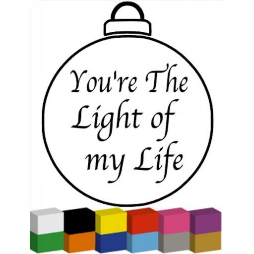 You're the Light of my Life Bauble Decal / Sticker/ Graphic
