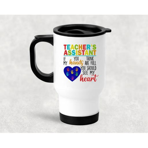 Teacher's Assistant if you think my hands are full you should see my heart Travel Mug