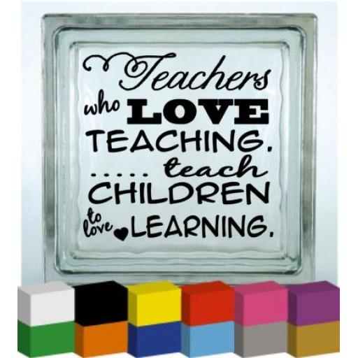 Teachers who love teaching Vinyl Glass Block / Photo Frame Decal / Sticker / Graphic