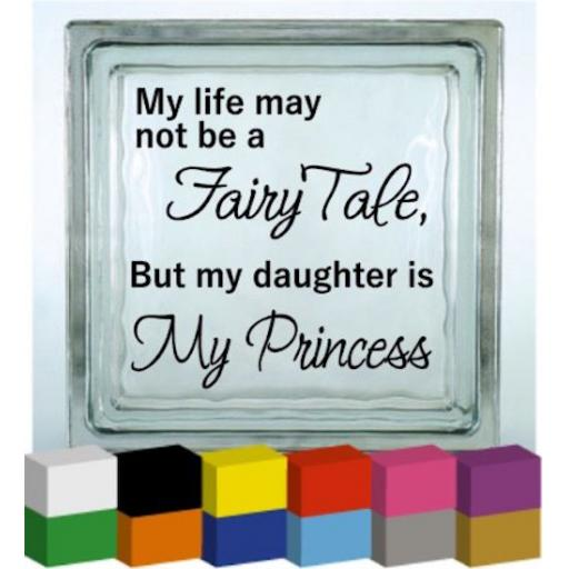 My life may not be a Fairy Tale Vinyl Glass Block / Photo Frame Decal / Sticker / Graphic
