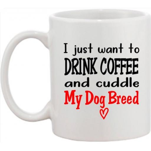 I just want to drink Coffee/Tea Personalised with dog breed Mug
