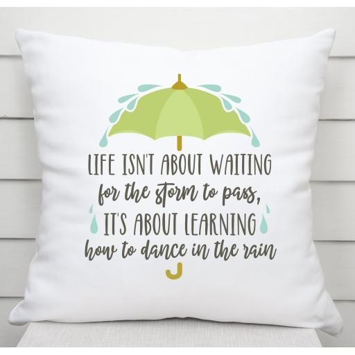 Life isnt about waiting for the storm to pass Cushion Cover