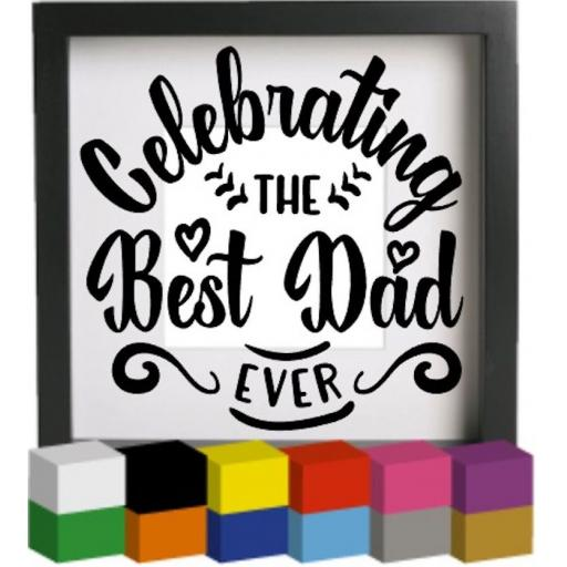 Celebrating the Best Dad Ever Vinyl Glass Block / Photo Frame Decal / Sticker/ Graphic