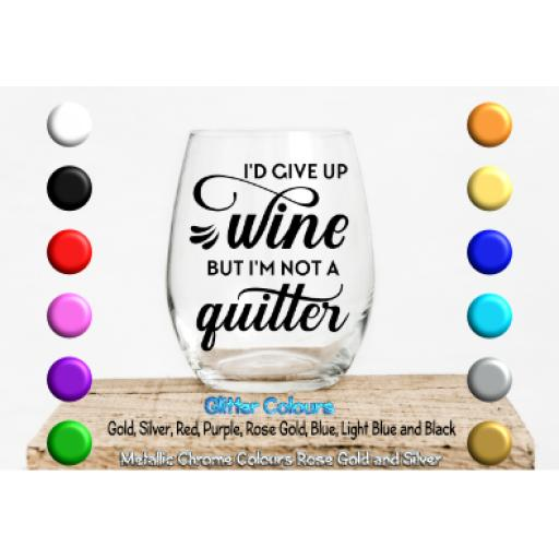 Id give up wine but Im not a quitter Glass / Mug Decal / Sticker / Graphic