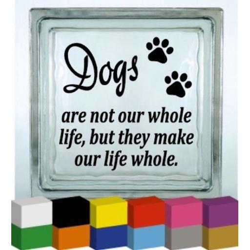 Dogs are not our whole life Vinyl Glass Block Decal / Sticker/ Graphic