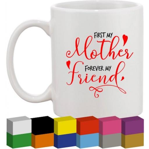 First my Mother, Forever my Friend Glass / Mug / Cup Decal / Sticker / Graphic