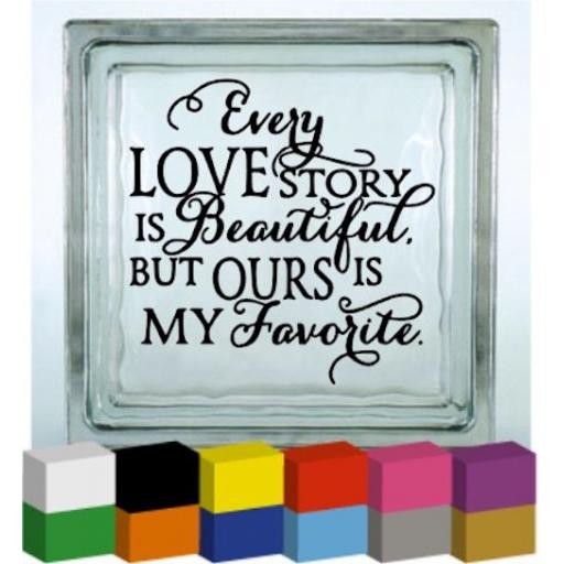 Every love story is beautiful Vinyl Glass Block / Photo Frame Decal / Sticker / Graphic
