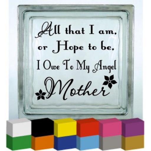 All that I am, or hope to be Vinyl Glass Block / Photo Frame Decal / Sticker / Graphic