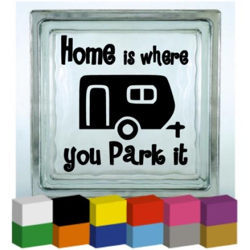 Home is where you park it Vinyl Glass Block / Photo Frame Decal / Sticker/ Graphic