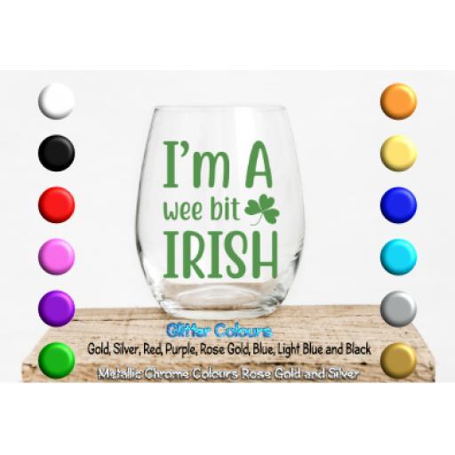 Im a wee bit Irish Glass / Mug Decal / Sticker / Graphic