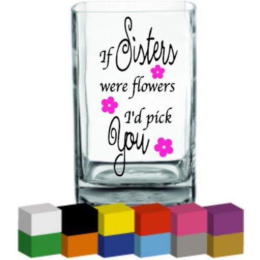 If Sisters were flowers Vase Decal / Sticker / Graphic