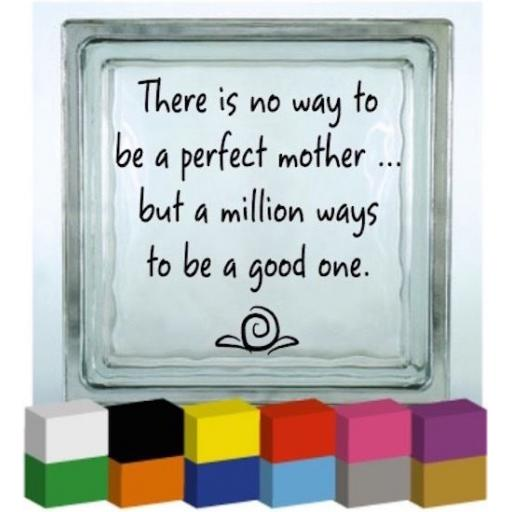 There is no way to be a perfect mother Vinyl Glass Block / Photo Frame Decal / Sticker