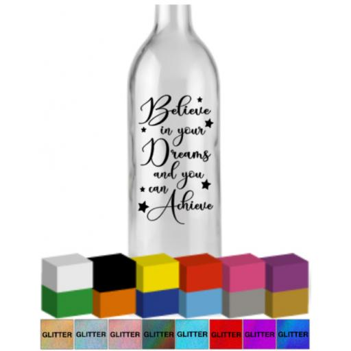 Believe in your Dreams and you can Achieve Bottle Vinyl Decal / Sticker / Graphic