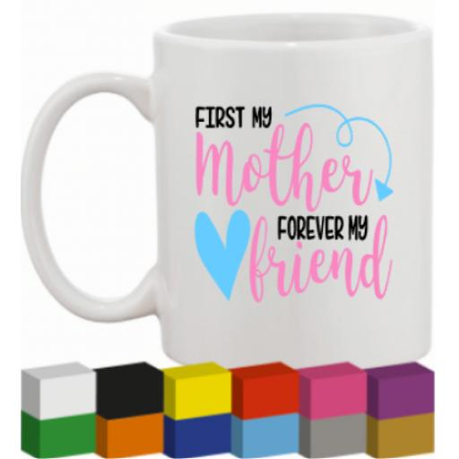 First my Mother, Forever my Friend V2 Glass / Mug / Cup Decal / Sticker / Graphic