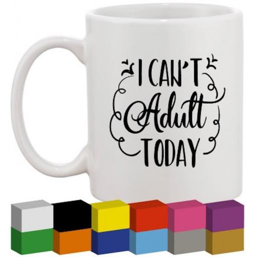 I can't adult today Glass / Mug / Cup Decal / Sticker / Graphic