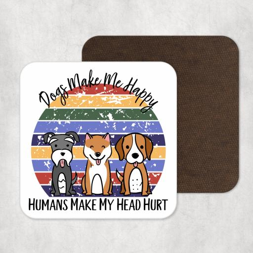 Dogs make me happy, humans make my head hurt Coaster