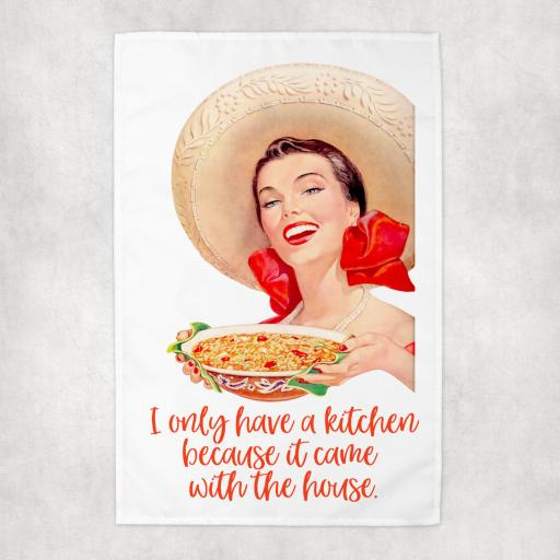 I only have a kitchen because it came with the house Tea Towel