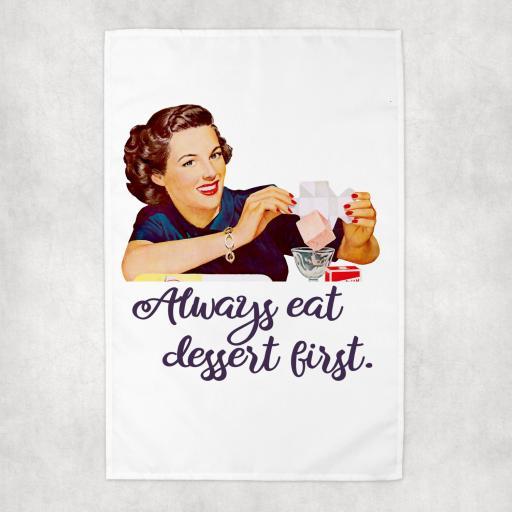 Always eat dessert first Tea Towel
