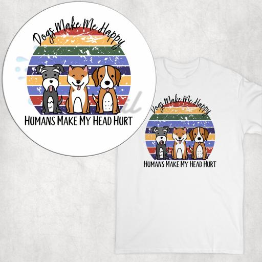 Dogs make me Happy, Humans make my Head Hurt DTG Clothing