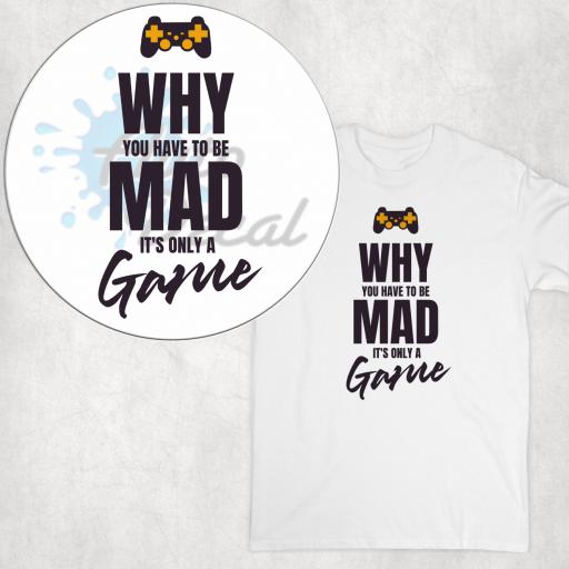 Why You have to be mad it's only a Game DTG Clothing