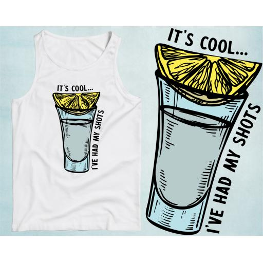 It's Cool I've had my Shots T-shirt, Hoodie or Vest