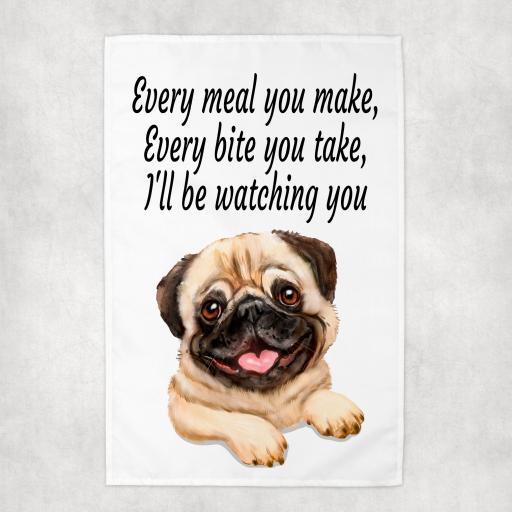 Every Meal you make, Every Bite you take Pug Tea Towel
