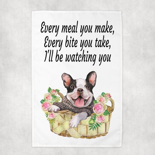 Every Meal you make, Every Bite you take French Bulldog Tea Towel